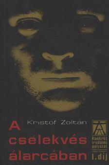 Kristóf Zoltán - A cselekvés álarcában [antikvár]