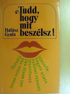 Halász Gyula - Tudd, hogy mit beszélsz! [antikvár]