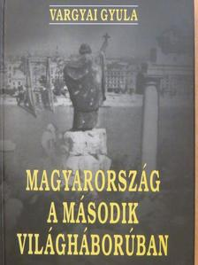 Vargyai Gyula - Magyarország a második világháborúban [antikvár]