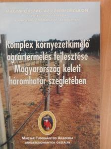 Filep Gyula - Komplex környezetkímélő agrártermelés fejlesztése Magyarország keleti háromhatár szegletében [antikvár]