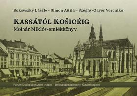 Bukovszky László - Simon Attila - Szeghy-Gayer Veronika - Kassától Kosicéig - Molnár Miklós-emlékkönyv