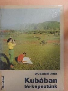 Dr. Borhidi Attila - Kubában térképeztünk [antikvár]