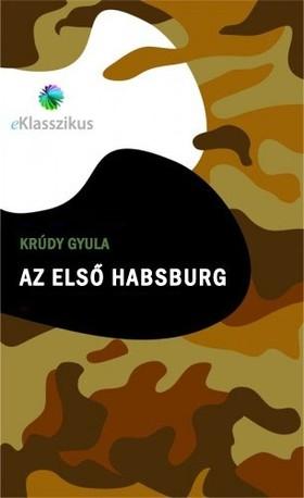 KRÚDY GYULA - Az első Habsburg [eKönyv: epub, mobi]