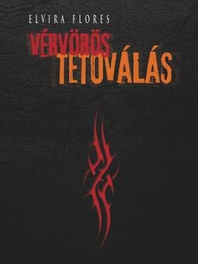 Elvira Flores - Vérvörös tetoválás [eKönyv: pdf, epub, mobi]