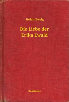 Stefan Zweig - Die Liebe der Erika Ewald [eKönyv: epub, mobi]