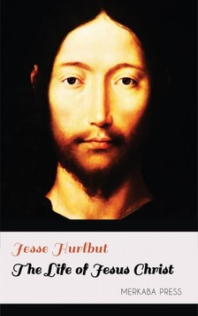 Hurlbut Jesse - The Life of Jesus Christ [eKönyv: epub, mobi]