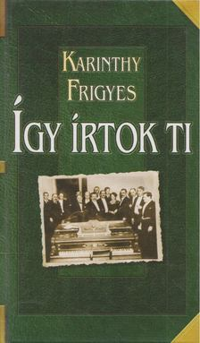 Karinthy Frigyes - Így írtok ti - Magyar írók [antikvár]