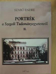 Szabó Endre - Portrék a Szegedi Tudományegyetemről II. [antikvár]