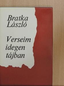 Bratka László - Verseim idegen tájban [antikvár]