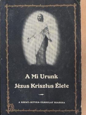 A Mi Urunk Jézus Krisztus élete [antikvár]