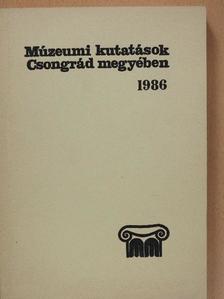 Farkas Gyula - Múzeumi kutatások Csongrád megyében 1986 [antikvár]