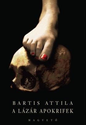 Bartis Attila - A Lázár apokrifek [eKönyv: epub, mobi]