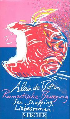 Alain de Botton - Romantische Bewegung - Sex, Shopping, Liebesroman [antikvár]