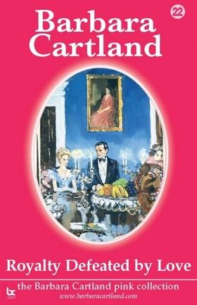 Barbara Cartland - Royalty Defeated by Love [eKönyv: epub, mobi]
