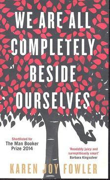 Karen Joy Fowler - We are all completely beside ourselves [antikvár]