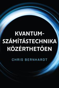 Chris Bernhardt - Kvantum-számítástechnika közérthetően