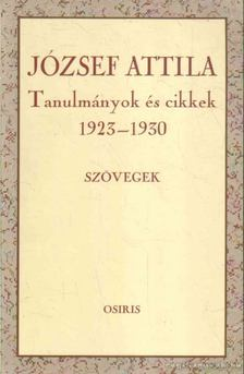 JÓZSEF ATTILA - Tanulmányok és cikkek 1923-1930 - Szövegek [antikvár]