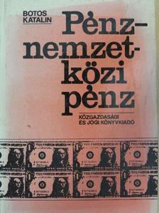 Botos Katalin - Pénz - nemzetközi pénz [antikvár]