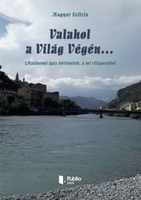 Magyar Szilvia - Valahol a Világ Végén... [eKönyv: pdf, epub, mobi]