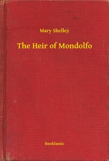 Mary Shelley - The Heir of Mondolfo [eKönyv: epub, mobi]