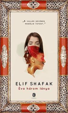 Elif shafak - Éva három lánya
