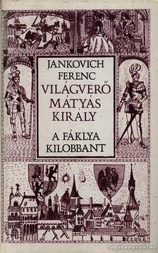 Jankovich Ferenc - Világverő Mátyás király - A fáklya kilobbant [antikvár]