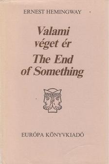Ernest Hemingway - Valami véget ér / The End of Something [antikvár]