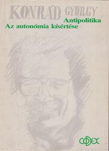 KONRÁD GYÖRGY - Az autonómia kísértése / Antipolitika [antikvár]