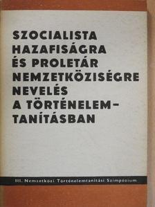 Alfried Krause - Szocialista hazafiságra és proletár nemzetköziségre nevelés a történelemtanításban [antikvár]