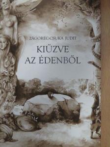 Zágorec-Csuka Judit - Kiűzve az Édenből [antikvár]