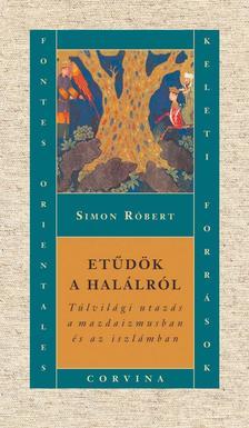 Simon Róbert - Etűdök a halálról. Túlvilági utazás a mazdaizmusban és az iszlámban ###