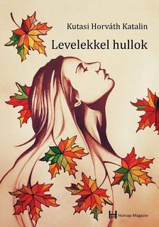 Kutasi Horváth Katalin - Levelekkel hullok