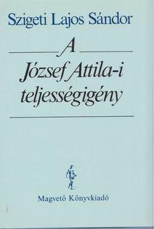 Szigeti Lajos Sándor - A József Attila-i teljességigény [antikvár]