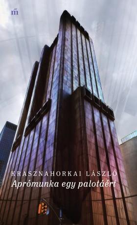 KRASZNAHORKAI LÁSZLÓ - Aprómunka egy palotáért [eKönyv: epub, mobi]