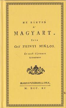 Zrínyi Miklós - Ne bántsd a magyart [antikvár]