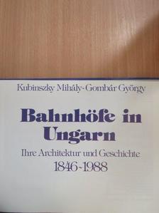 Gombár György - Bahnhöfe in Ungarn Ihre Architektur und Geschichte 1846-1988 [antikvár]
