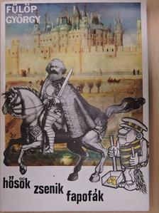 Fülöp György - Hősök, zsenik, fapofák [antikvár]