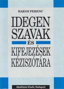 Bakos Ferenc - Idegen szavak és kifejezések kéziszótára [antikvár]