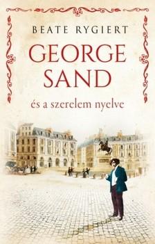 Beate Rygiert - George Sand és a szerelem nyelve [eKönyv: epub, mobi]