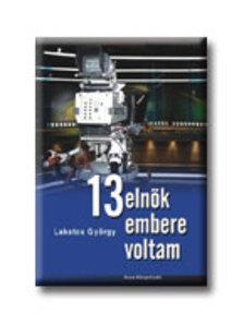 Lakatos György - 13 ELNÖK EMBERE VOLTAM