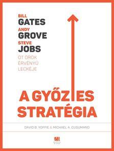 David Yoffie,  Michael Cusumano - A győztes stratégia: Bill Gates, Andy Grove és Steve Jobs öt örök érvényű leckéje