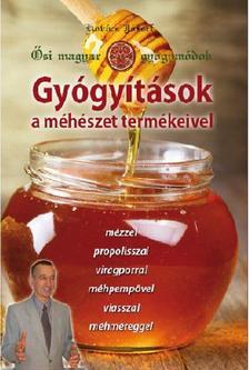 Kovács József - Ősi magyar gyógymódok II. - Gyógyítások a méhészet termékeivel