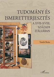 Tombi Beáta - Tudomány és ismeretterjesztés a XVII-XVIII. századi Itáliában
