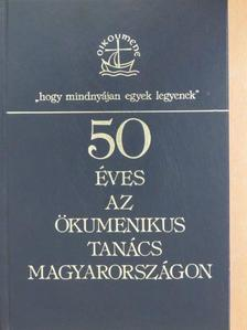 Bóna Zoltán - 50 éves az ökumenikus tanács Magyarországon [antikvár]