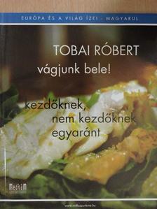 Tobai Róbert - Vágjunk bele! [antikvár]