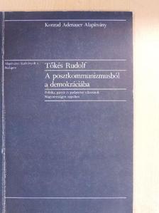 Tőkés Rudolf - A posztkommunizmusból a demokráciába [antikvár]