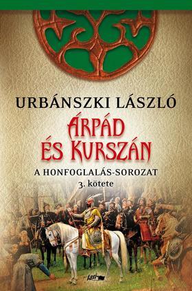 Urbánszki László - Árpád és Kurszán /A Honfoglalás-sorozat 3. kötete