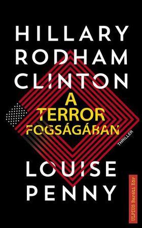 Hillary Clinton - Louise Penny - A terror fogságában