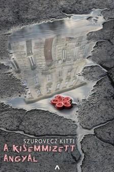 Szurovecz Kitti - A kisemmizett angyal [eKönyv: epub, mobi]