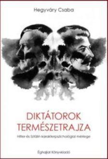 Hegyváry Csaba - Diktátorok természetrajza - Hitler és Sztálin karakterpszichológiai mérlege